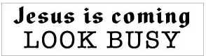 Jesus-Look-Busy-Bumper-Sticker-(5822)